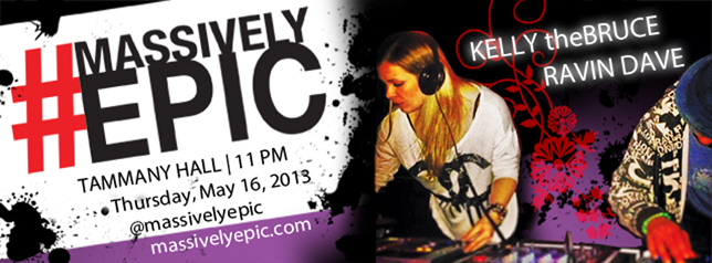 #MassivelyEpic DJs #KellytheBruce #RavinDave @TammanyHall #NYC - Thursday, May 16, 2013 - 11PM