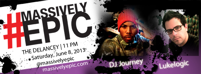 #MassivelyEpic DJs #DJJourney #Lukelogic @TheDelancey #NYC - Thursday, June 8, 2013 - 11PM