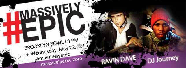 #MassivelyEpic DJs #RavinDave #DJJourney @BrooklynBowl #NYC - Wednesday, May 22, 2013 - 7PM